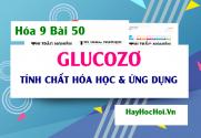 Glucozơ trạng thái tự nhiên, Tính chất hóa học và Ứng dụng của Glucozơ - Hóa 9 bài 50